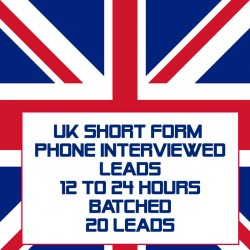 UK Short Form Phone Interviewed Leads-12-24 Hours Batched-20 Leads