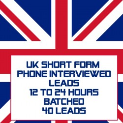 UK Short Form Phone Interviewed Leads-12-24 Hours Batched-40 Leads
