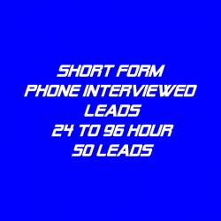 Short form Phone Interviewed Leads-24-96 Hour-50 Leads