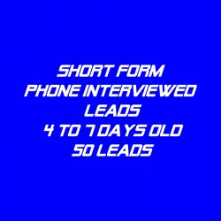 Short form Phone Interviewed Leads-4-7 Days Old-50 Leads