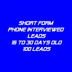 Short form Phone Interviewed Leads-16-30 Days Old-100 Leads