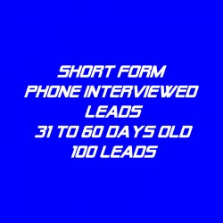 Short form Phone Interviewed Leads-31-60 Days Old-100 Leads