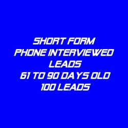 Short form Phone Interviewed Leads-61-90 Days Old-100 Leads
